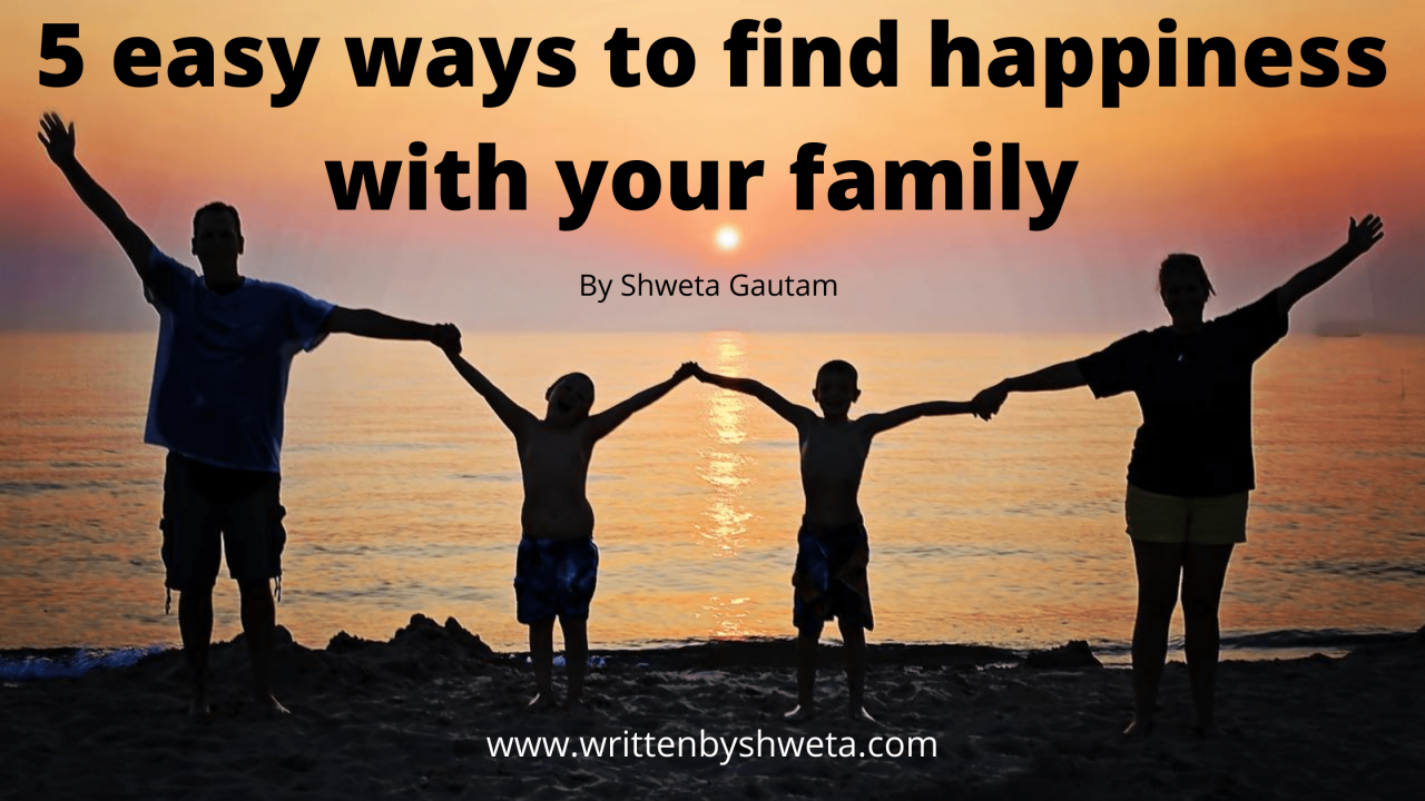 5 EASY WAYS TO FIND HAPPINESS WITH YOUR FAMILY