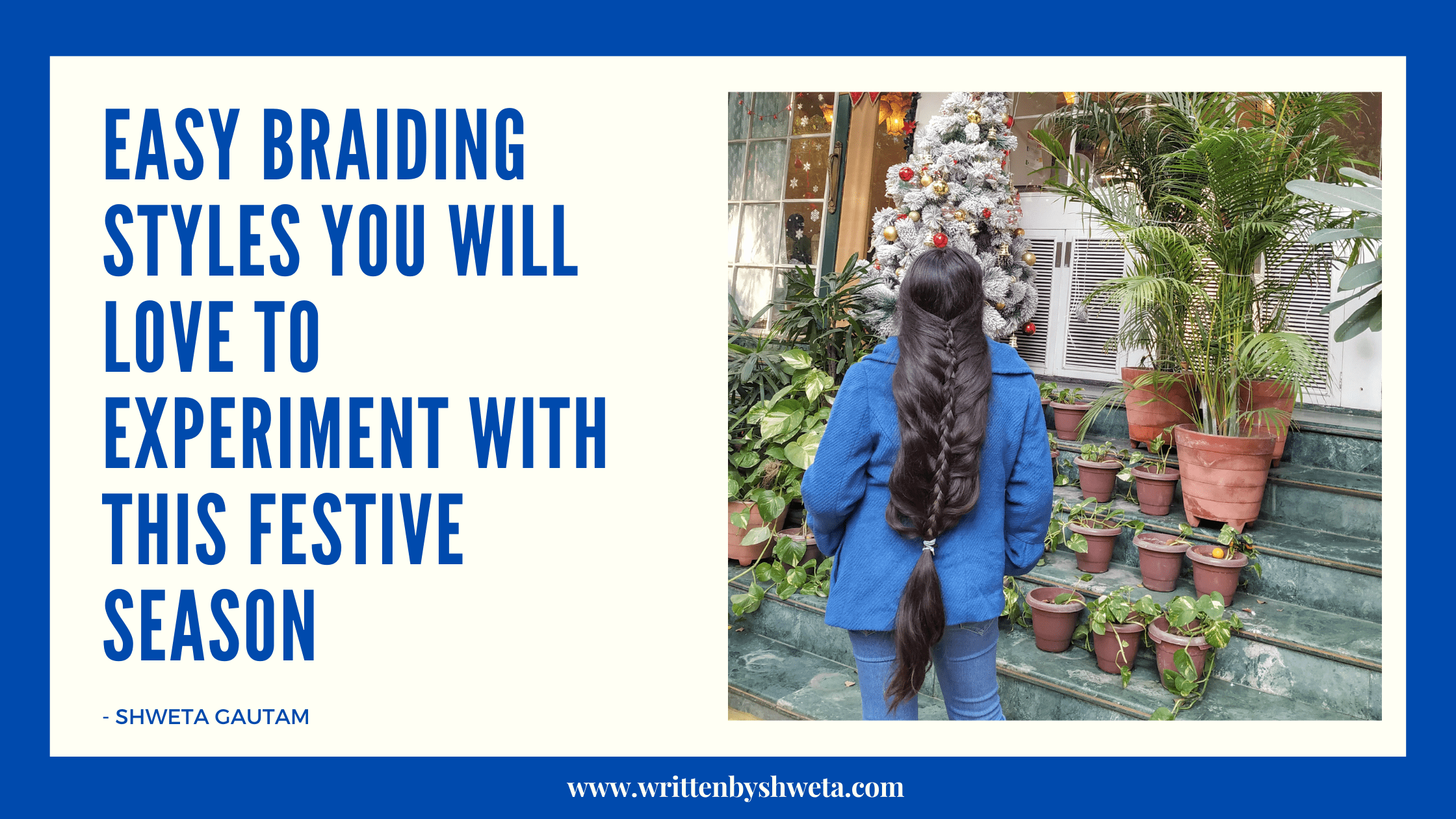 EASY BRAIDING STYLES YOU WILL LOVE TO EXPERIMENT WITH THESE FESTIVE SEASON