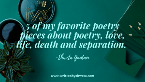5 OF MY FAVORITE POETRY PIECES ABOUT POETRY, LOVE, LIFE, DEATH AND SEPARATION