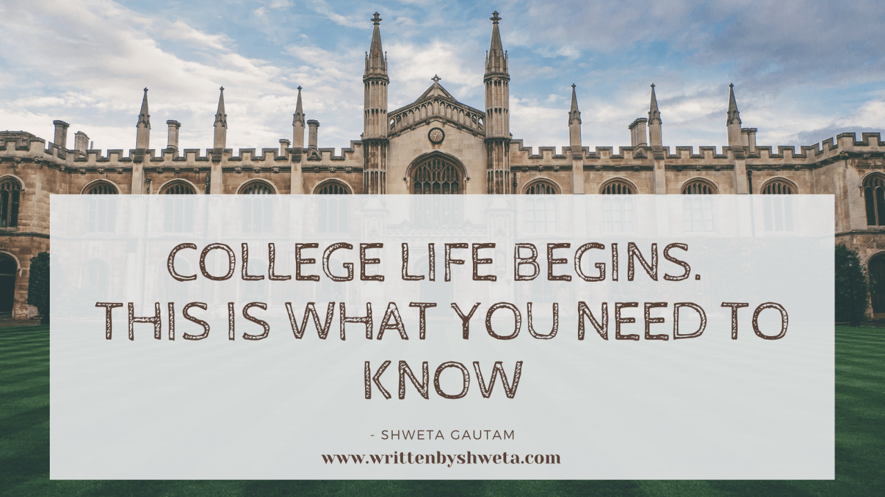 COLLEGE LIFE BEGINS. THIS IS WHAT YOU NEED TO KNOW.