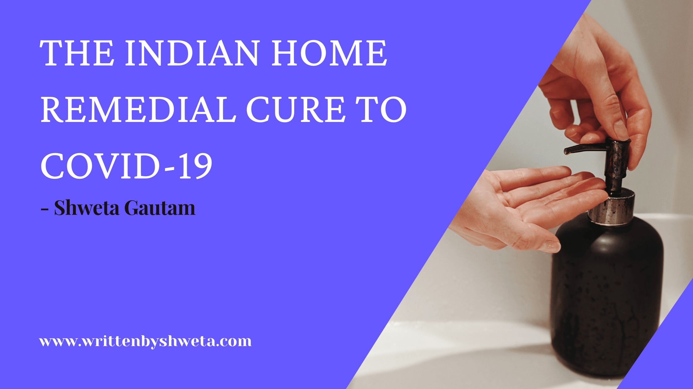 THE INDIAN HOME REMEDIAL CURE TO COVID-19