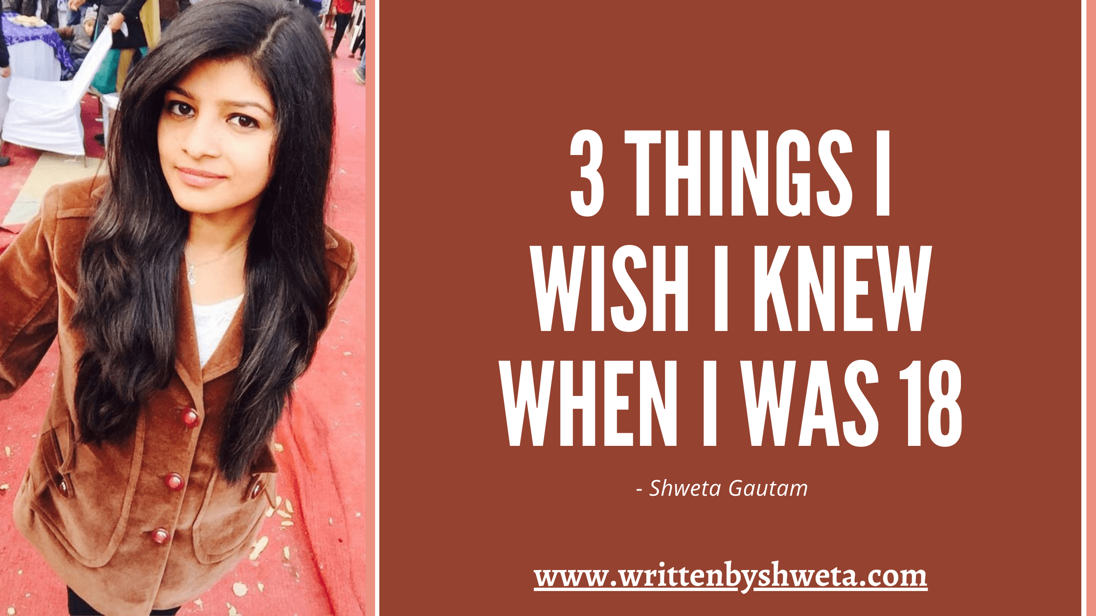 3 THINGS I WISH I KNEW WHEN I WAS 18