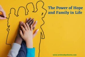 Read more about the article The Power Of Hope And Family In Life
