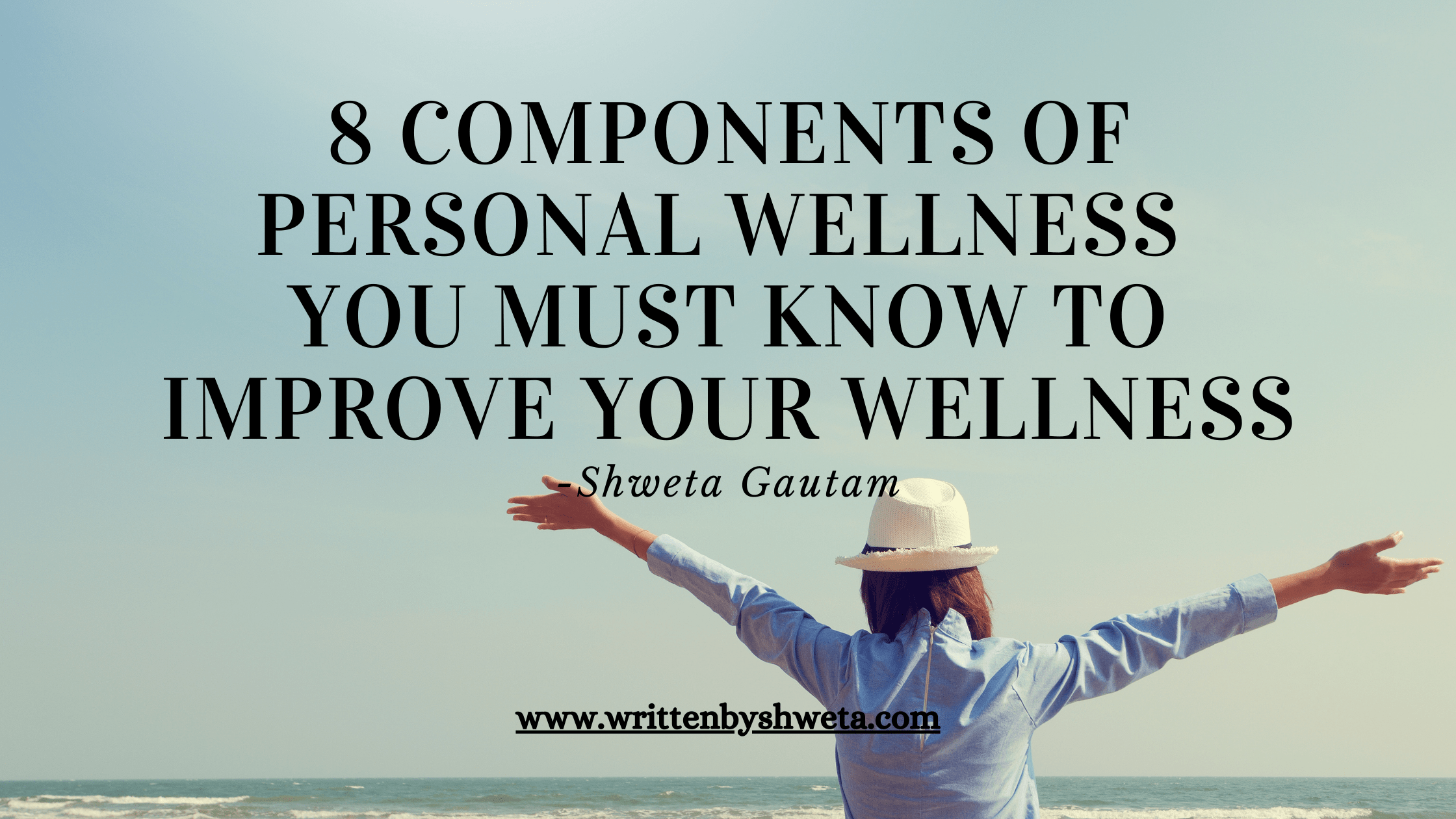 8 COMPONENTS OF PERSONAL WELLNESS YOU MUST KNOW TO IMPROVE YOUR WELLNESS