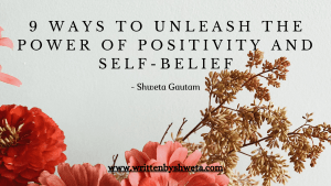 9 WAYS TO UNLEASH THE POWER OF POSITIVITY AND SELF-BELIEF