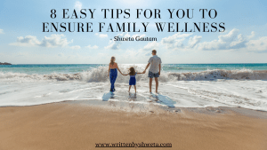 8 EASY TIPS FOR YOU TO ENSURE FAMILY WELLNESS