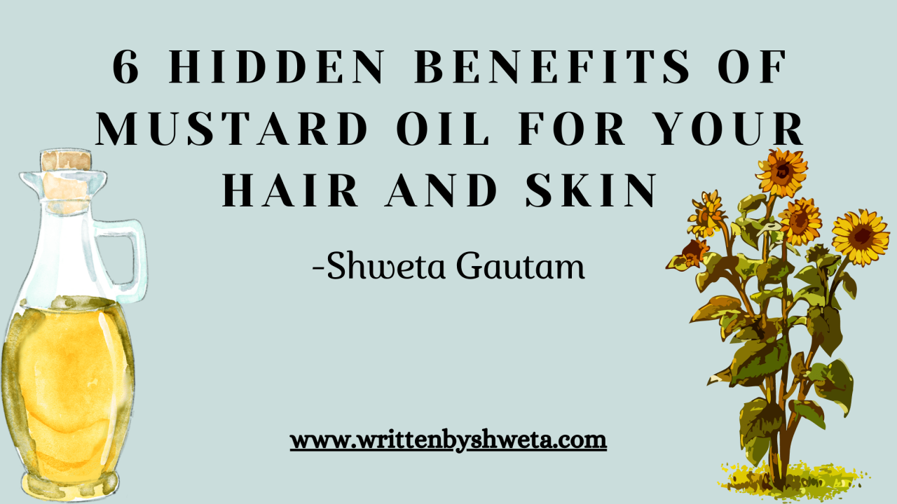 6 HIDDEN BENEFITS OF MUSTARD OIL FOR YOUR HAIR AND SKIN