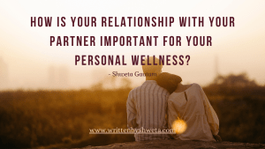HOW IS YOUR RELATIONSHIP WITH YOUR PARTNER IMPORTANT FOR YOUR PERSONAL WELLNESS?