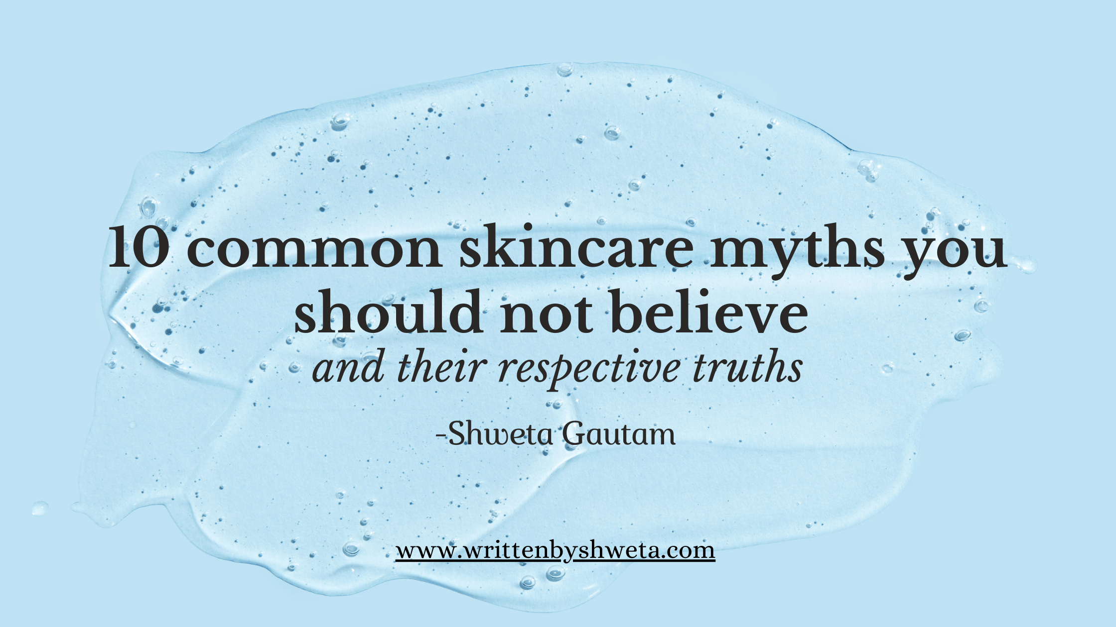 10 COMMON SKINCARE MYTHS YOU SHOULD NOT IGNORE AND THEIR RESPECTIVE TRUTHS