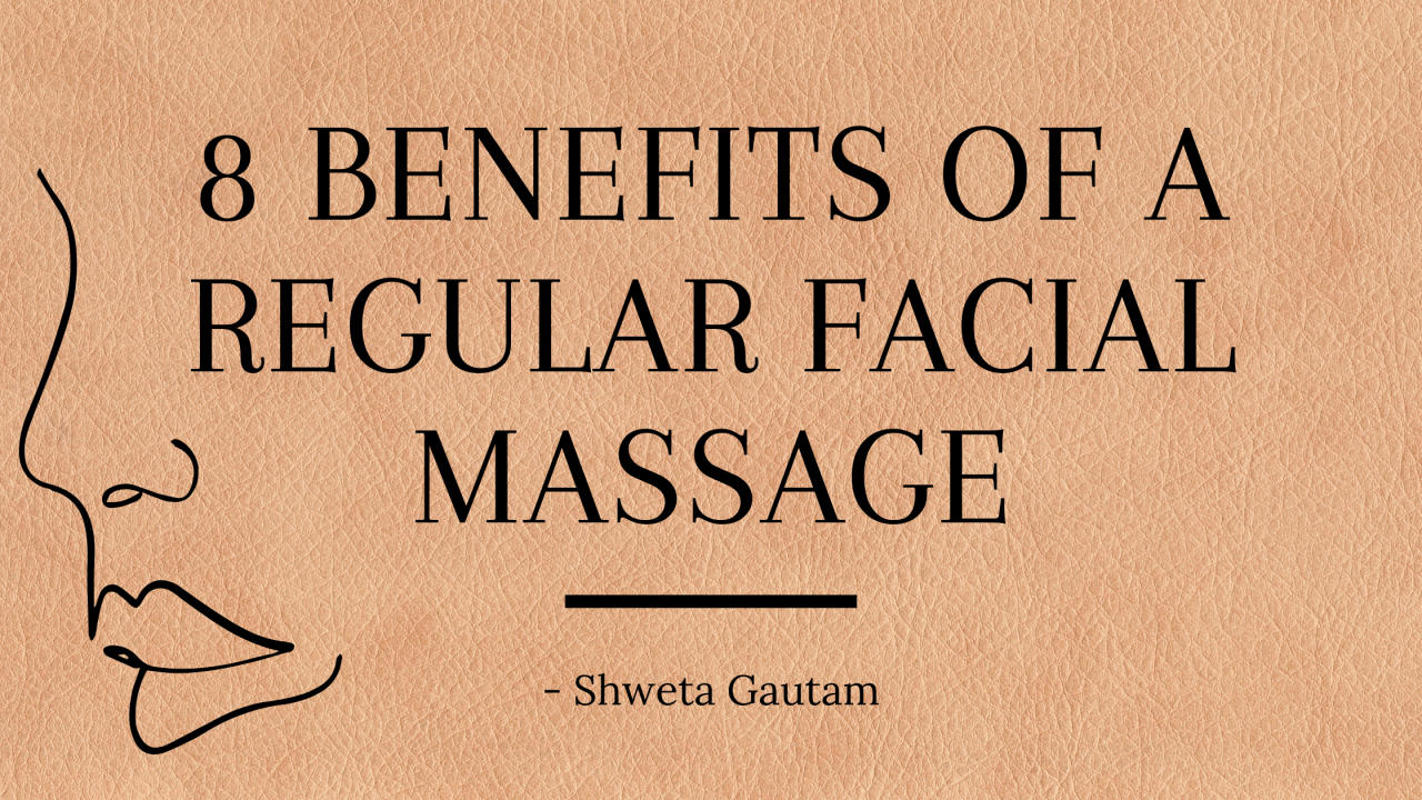 8 BENEFITS OF A REGULAR FACIAL MASSAGE
