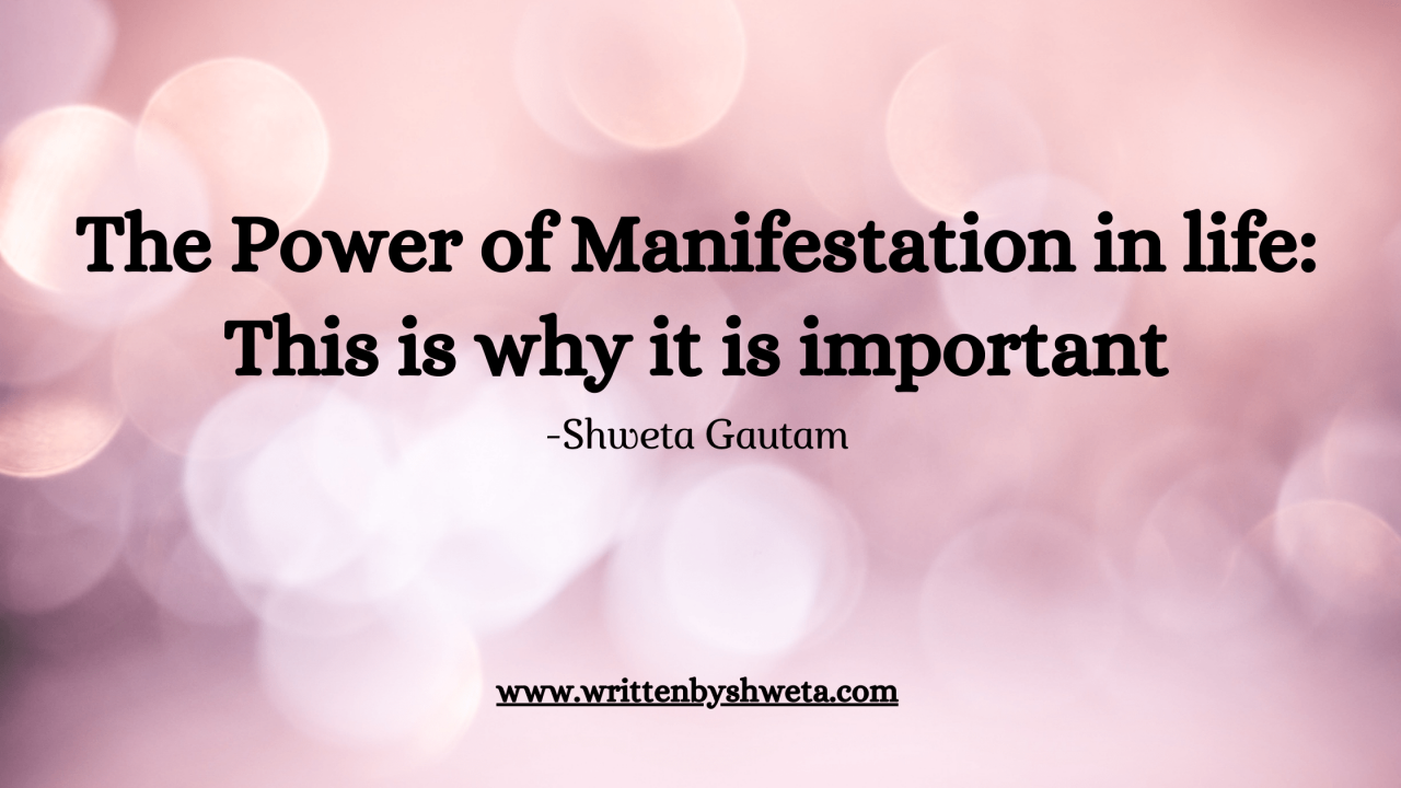 THE POWER OF MANIFESTATION IN LIFE: THIS IS WHY IT IS IMPORTANT