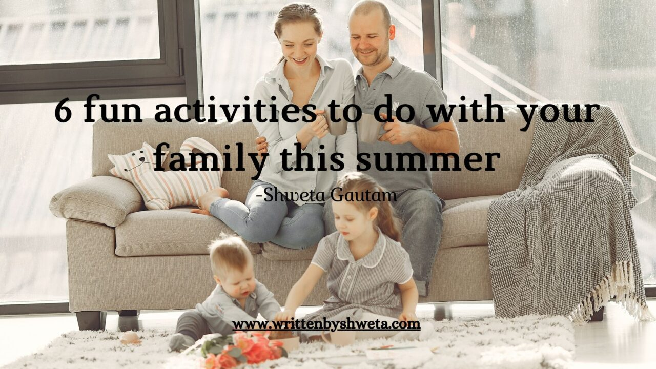 6 FUN ACTIVITIES TO DO WITH YOUR FAMILY THIS SUMMER