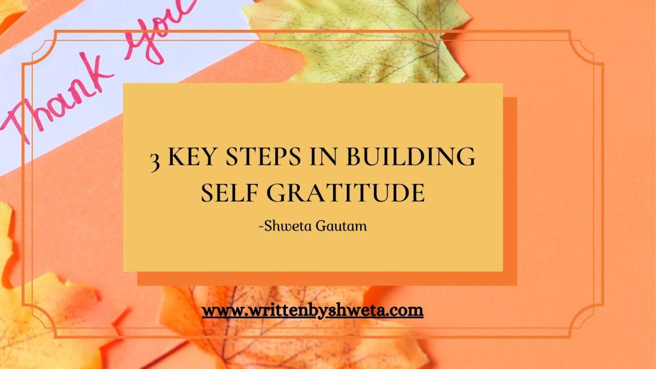 3 KEY STEPS IN BUILDING SELF GRATITUDE