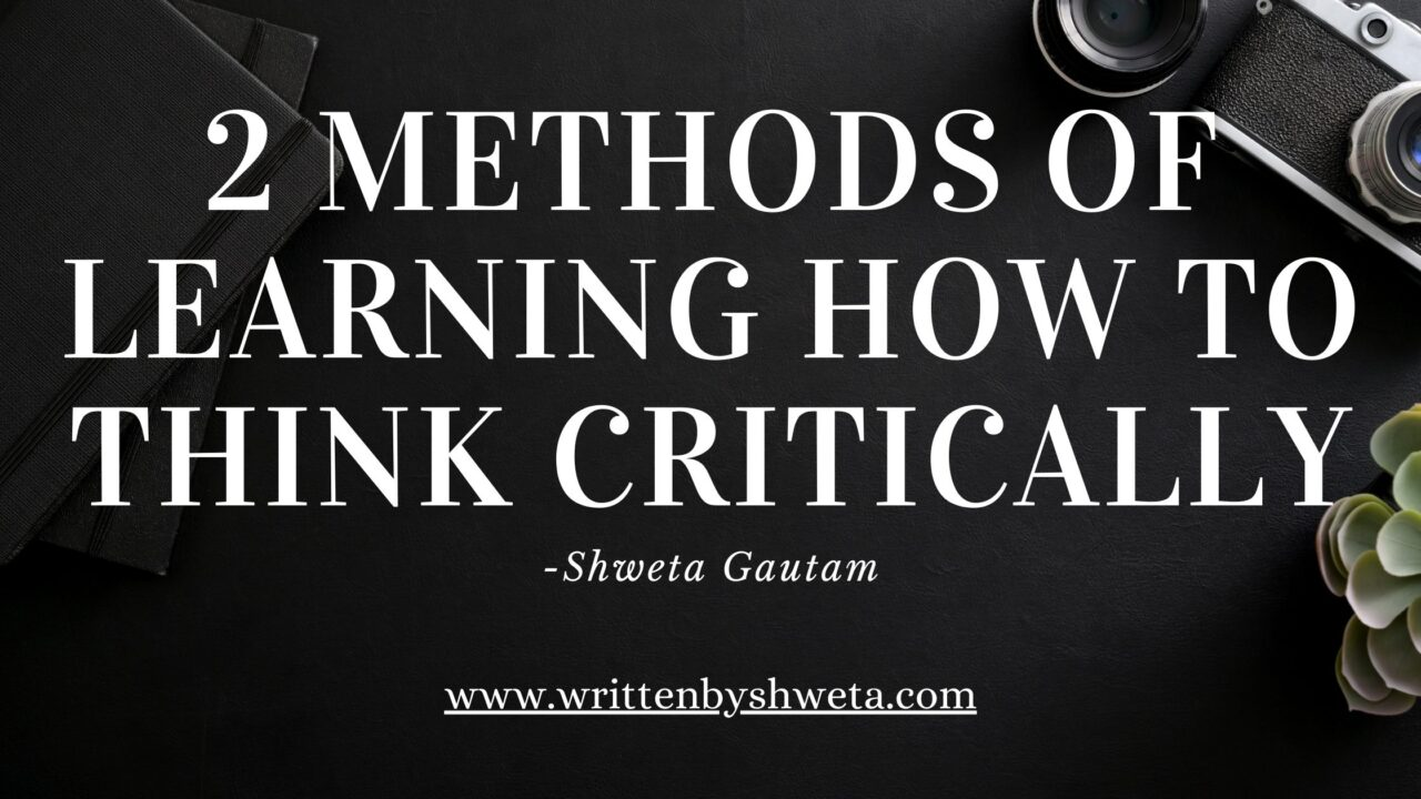 2 METHODS OF LEARNING HOW TO THINK CRITICALLY