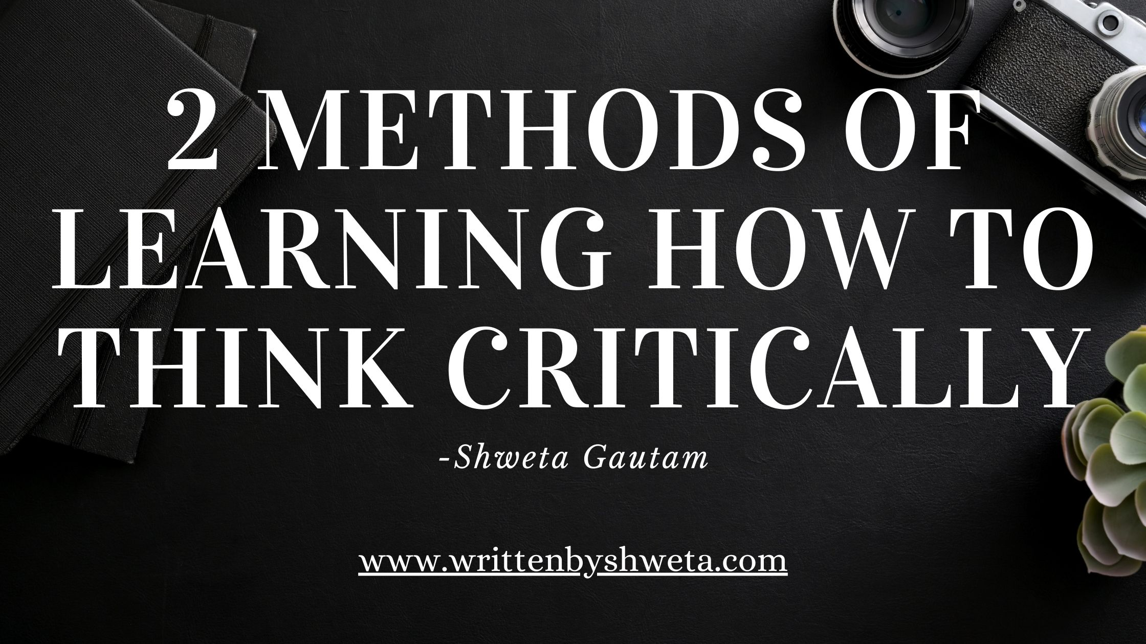 You are currently viewing 2 METHODS OF LEARNING HOW TO THINK CRITICALLY