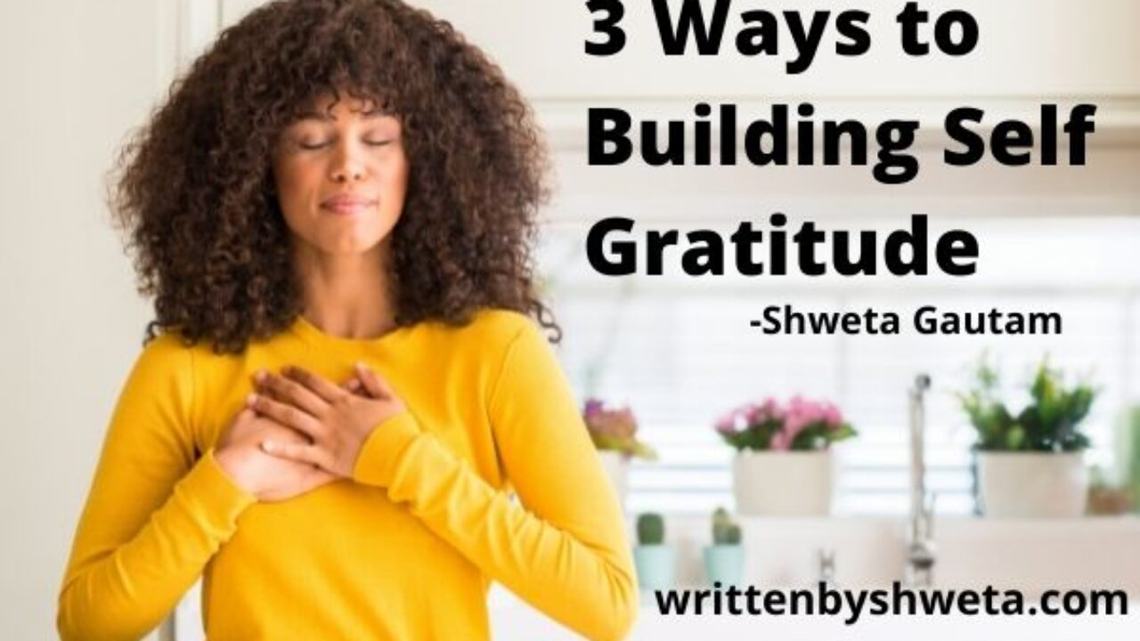 3 Ways to Building Self Gratitude