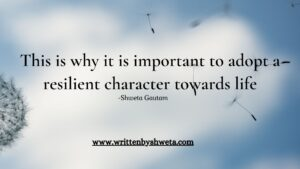 Read more about the article This Is Why It Is Important To Adopt A Resilient Character Towards Life